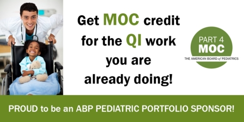 Get MOC credit for the QI work you are already doing! Proud to be a ABP Pediatric Portfolio Sponsor